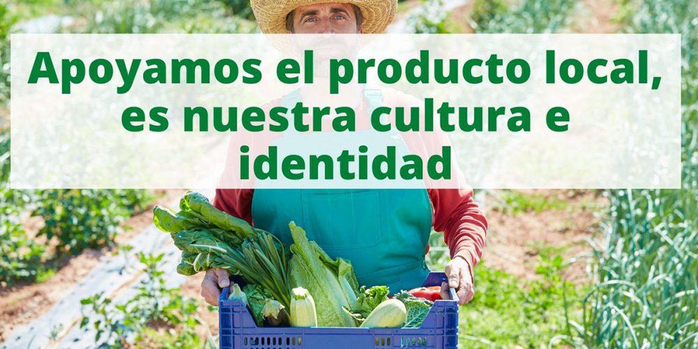 """""""Consumir producto local es apoyar una forma de vida que forma parte de nuestra cultura e identidad"""""""